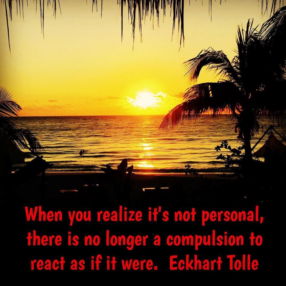 When you realize it's not personal, there is no longer a compulsion to react as if it were. #eckharttolle #livelifeonpurpose